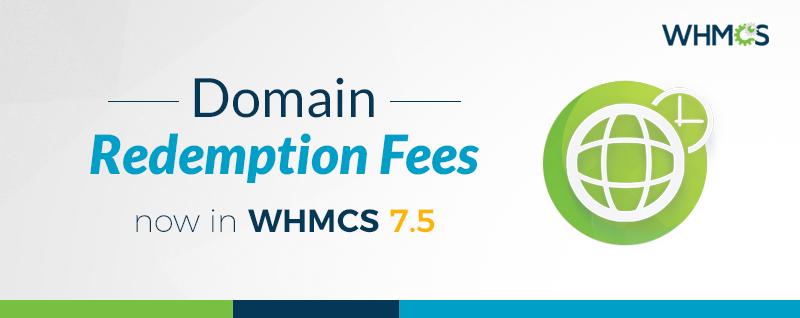 WHMCS 7.5:新增域名宽限和赎回费用自动化功能